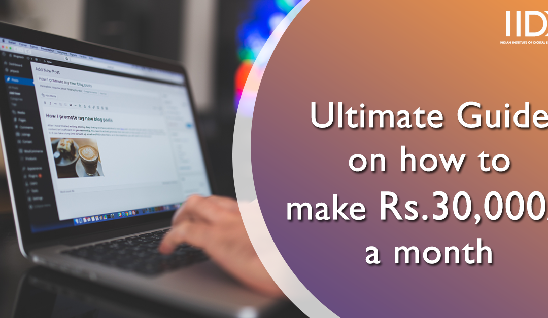 How to earn INR 30,000 a month?